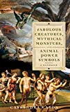 Eason, Cassandra: Fabulous Creatures, Mythical Monsters, and Animal Power Symbols: A Handbook