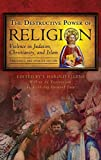 Ellens, J. Harold: The Destructive Power of Religion: Violence in Judaism, Christianity, And Islam Condensed