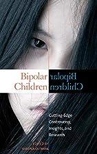 Bipolar Children: Cutting-Edge Controversy,…