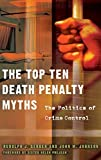 Gerber, Rudolph J.: The Top Ten Death Penalty Myths: The Politics of Crime Control