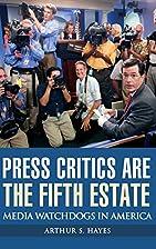 Press Critics Are the Fifth Estate: Media…