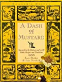 Holder, Katy: A Dash of Mustard : Mustard in the Kitchen and on the Table: Recipes and Traditions