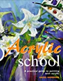 Harrison, Hazel: Acrylic Paint School: A Practical Guide to Painting with Acrylic