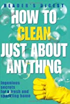 How to Clean Just About Anything: Ingenious…