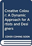 Birren, Faber: Creative Colour: A Dynamic Approach for Artists and Designers