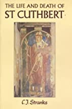The Life and Death of St. Cuthbert by C. J.…