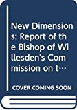 Bishop of Willesden's Commission on the Objects and Policy of the Mothers' Union: New Dimensions: The Report of the Bishop of Willesden's Commission on the Objects and Policy of the Mothers' Union