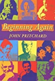Pritchard, John: Beginning Again: For Those Who Want to Begin, or Begin Again on the Christian Journey
