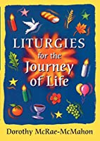 Liturgies for the Journey of Life by Dorothy…