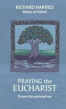 Praying the Eucharist by Richard Harries