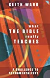 Ward, Keith: What the Bible Really Teaches: A Challenge for Fundamentalists