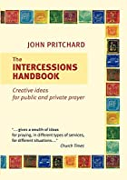 The Intercessions Handbook by John Pritchard