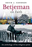 Betjeman, John: Betjeman on Faith: An Anthology of His Religious Prose