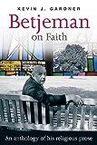 Betjeman, John: Betjeman on Faith: An Anthology of His Religious Prose