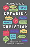 Borg, Marcus J.: Speaking Christian - Recovering the Lost Meaning of Christian Words