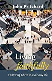 Pritchard, John: Living Faithfully: Following Christ in Everyday Life