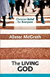 McGrath, Alister: Christian Belief for Everyone: The Living God