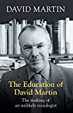 Martin, David: The Education of David Martin: The Making of an Unlikely Sociologist