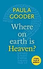 Where on earth is heaven? by Paula Gooder