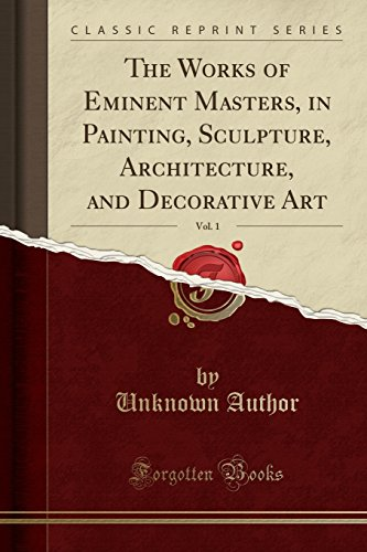 the-works-of-eminent-masters-in-painting-sculpture-architecture-and-decorative-art-vol-1-classic-reprint