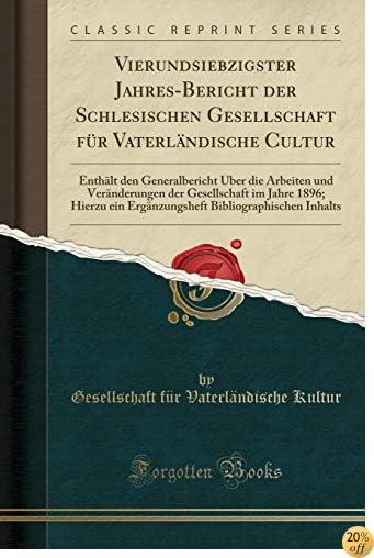 Vierundsiebzigster Jahres-Bericht der Schlesischen Gesellschaft für Vaterländische Cultur: Enthält den Generalbericht Über die Arbeiten und Bibliographischen Inhalts (German Edition)