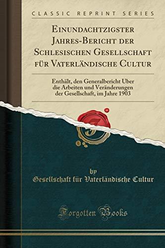 einundachtzigster-jahres-bericht-der-schlesischen-gesellschaft-fr-vaterlndische-cultur-enthlt-den-generalbericht-ber-die-arbeiten-und-jahre-1903-classic-reprint-german-edition