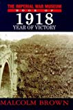 Brown, Malcolm: The Imperial War Museum Book of 1918: Year of Victory