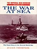 Thompson, Julian: The Imperial War Museum Book of the War at Sea