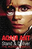 Ant, Adam: Stand &amp; Deliver: The Autobiography