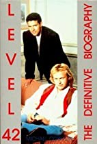 Level 42 : the definitive biography by…