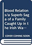 Dillon, Eilis: Blood Relations/a Superb Saga of a Family Caught Up in the Irish War of Independence