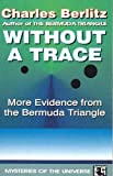 Berlitz, Charles: Without a Trace : More Evidence from the Bermuda Triangle