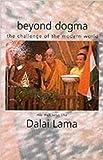 Dalai Lama XIV: Beyond Dogma: The Challenge of the Modern World