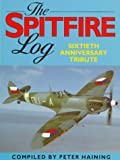 Haining, Peter: The Spitfire Log: Sixtieth Anniversary Tribute