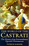 Barbier, Patrick: The World of the Castrati : The History of an Extraordinary Operatic Phenomenon