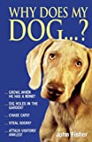 Fisher, John: Why Does My Dog . . . ? (Why Does My . . . ? series)