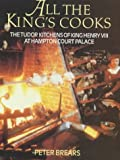 Brears, Peter C. D.: All the King&#39;s Cooks: The Tudor Kitchens of King Henry VIII at Hampton Court Palace