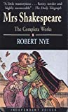 ROBERT NYE: MRS. SHAKESPEARE: THE COMPLETE WORKS (INDEPENDENT VOICES S.)
