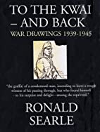 To the Kwai-and Back: War Drawings 1939-1945…