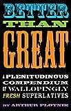 Plotnik, Arthur: Better Than Great: A Plentidinous Compendium of Wallopingly Fresh Superlatives