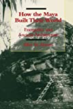Abrams, Elliot M.: How the Maya Built Their World: Energetics and Ancient Architecture