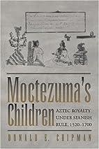 Moctezuma's Children: Aztec Royalty…