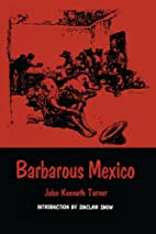 Barbarous Mexico by John Kenneth Turner