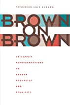 Brown on Brown: Chicano/a Representations of…