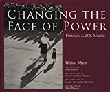 Mara, Melina: Changing the Face of Power: Women in the U.S. Senate