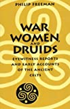 Freeman, Philip: War, Women, and Druids: Eyewitness Reports and Early Accounts of the Ancient Celts