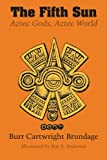 Brundage, Burr Cartwright: The Fifth Sun: Aztec Gods, Aztec World