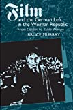 Murray, Bruce Arthur: Film and the German Left in the Weimar Republic: From Caligari to Kuhle Wampe
