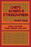 Howe, James: Chiefs, Scribes, and Ethnographers: Kuna Culture from Inside and Out (The William and Bettye Nowlin Series in Art, History, and Culture of the Western Hemisphere)