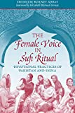 Abbas, Shemeem Burney: The Female Voice in Sufi Ritual: Devotional Practices of Pakistan and India